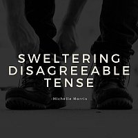 Sweltering Disagreeable Tense
