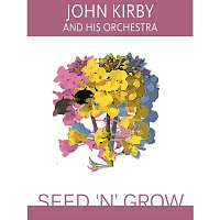 John Kirby, His Orchestra – Seed 'N' Grow