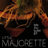 Little Majorette – Bite The Bullet EP
