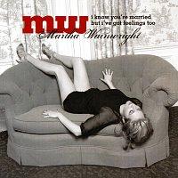 Martha Wainwright – I Know You're Married But I've Got Feelings Too