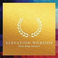 Elevation Worship – Only King Forever