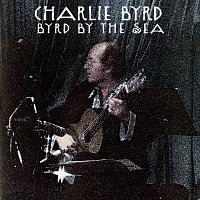 Charlie Byrd – Byrd By The Sea