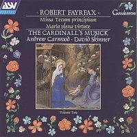 The Cardinall's Musick, The Frideswide Consort, Andrew Carwood, David Skinner – Fayrfax: Missa Tecum principium; Maria plena virtute etc