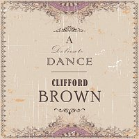 Clifford Brown – A Delicate Dance