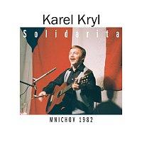Karel Kryl – Solidarita. Mnichov 1982