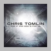Chris Tomlin – And If Our God Is For Us...