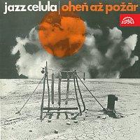 Jazz Cellula – Oheň, až požár