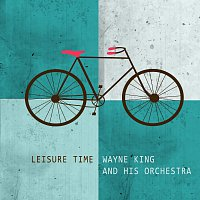 Wayne King & His Orchestra – Leisure Time