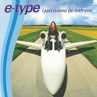 E-Type – I Just Wanna Be With You