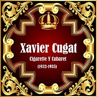 Xavier Cugat – Cigarette Y Cabaret (1932-1935)