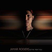 Jamar Rogers – Let Me Treat You