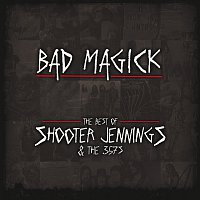 Shooter Jennings – BAD MAGICK - The Best Of Shooter Jennings & The 357's