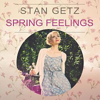 Stan Getz – Spring Feelings