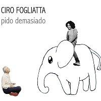 Ciro Fogliatta – Pido Demasiado