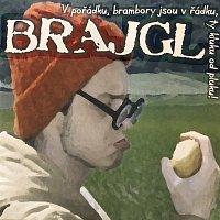 Brajgl – V pořádku, brambory jsou v řádku, ty kluku od pluku!