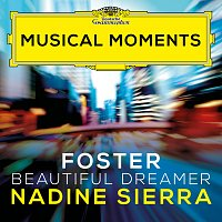 Nadine Sierra, Royal Philharmonic Orchestra, Robert Spano – Foster: Beautiful Dreamer (Arr. Coughlin for Voice and Orchestra) [Musical Moments]