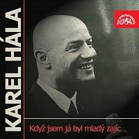 Karel Hála – Když jsem já byl mladý zajíc