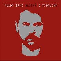 Vlady Gryc – Blízký i vzdálený