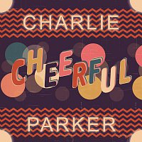 Charlie Parker – Cheerful