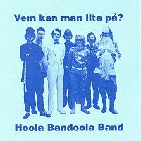 Hoola Bandoola Band – Vem kan man lita pa?