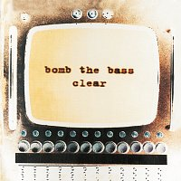 Bomb The Bass – Clear