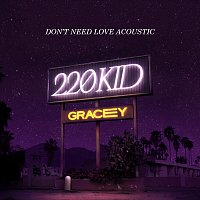 220 KID, GRACEY – Don't Need Love [Acoustic]