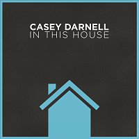 Casey Darnell – In This House
