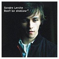 Sondre Lerche – Don't Be Shallow
