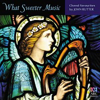 Různí interpreti – What Sweeter Music: Choral Favourites By John Rutter