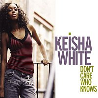 Keisha White – Don't Care Who Knows