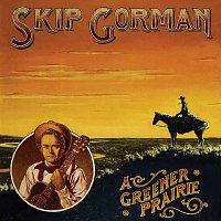 Skip Gorman – A Greener Prairie
