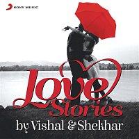 Vishal, Shekhar, Chinmayi Sripaada, Shekhar Ravjiani – #Love Stories by Vishal & Shekhar