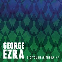 George Ezra – Did You Hear the Rain?