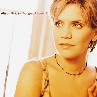Alison Krauss – Forget About It