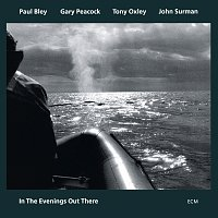 Paul Bley, Gary Peacock, Tony Oxley, John Surman – In The Evenings Out There