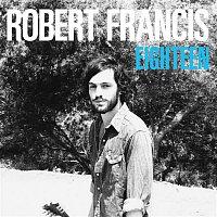 Robert Francis – Eighteen