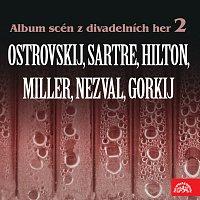 Různí interpreti – Album scén z divadelních her 2 (Ostrovskij, Sartre, Hilton, Miller, Nezval, Gorkij)