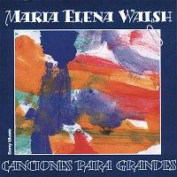 María Elena Walsh – Canciones Para Grandes