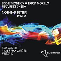 Eddie Thoneick, Erick Morillo, Shena – Nothing Better, Pt. 2 (feat. Shena) [Remixes]