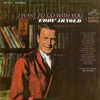 Eddy Arnold – I Want to Go with You