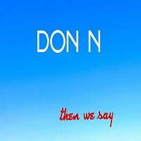 Don N – Then We Say