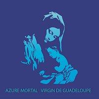 Azure Mortal – Virgin de Guadeloupe