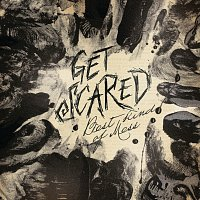 Get Scared – Best Kind Of Mess