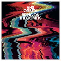 VHS or Beta – Bring On The Comets