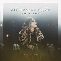 Gabriela Rocha – Até Transbordar (Ao Vivo)