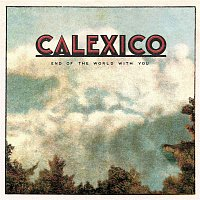 Calexico – End of the World with You