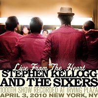 Stephen Kellogg and The Sixers – Live From The Heart: 1000th Show Recorded At Irving Plaza [April 3, 2010 New York, NY]