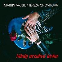 Martin Vajgl, Tereza Chovítová – Nikdy nezahoď lásku