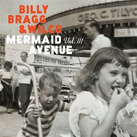 Billy Bragg, Wilco – Mermaid Avenue Vol. III