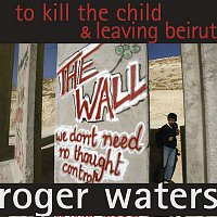 Roger Waters – To Kill The Child / Leaving Beirut
